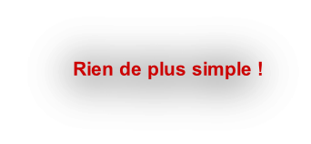 Rien de plus simple !